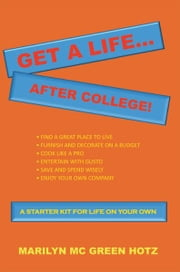 Get A Life... After College! - A STARTER KIT FOR A LIFE ON YOUR OWN ebook by MARILYN MC GREEN HOTZ