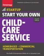 Start Your Own Child-Care Service ebook by The Staff of Entrepreneur Media,Jacquelyn Lynn