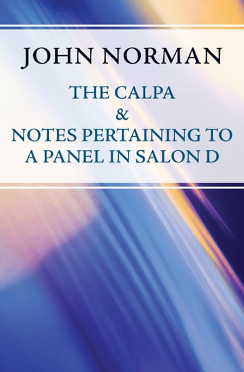 The Calpa & Notes Pertaining to a Panel in Salon D ebook by John Norman