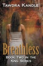 Breathless - The King Books ebook by Tawdra Kandle