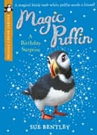 Magic Puffin: A Birthday Surprise (Pocket Money Puffin) ebook by Sue Bentley