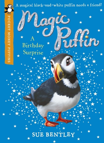 Magic Puffin: A Birthday Surprise (Pocket Money Puffin) - A Birthday Surprise (Pocket Money Puffin) ebook by Sue Bentley