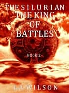 The Silurian, Book 2: The King of Battles - The Silurian, #2 ebook by L.A. Wilson
