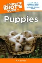 The Complete Idiot's Guide to Puppies ebook by M.A. Gorman