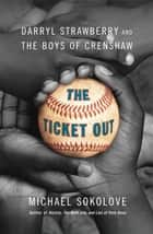 The Ticket Out - Darryl Strawberry and the Boys of Crenshaw ebook by Michael Sokolove