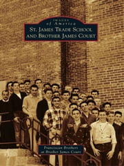 St. James Trade School and Brother James Court ebook by Franciscan Brothers at Brother James Court