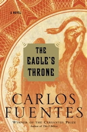 The Eagle's Throne - A Novel ebook by Carlos Fuentes,Kristina Cordero