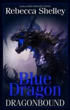 Dragonbound: Blue Dragon ebook by Rebecca Shelley