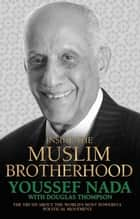 Inside the Muslim Brotherhood - The Truth About The World's Most Powerful Political Movement ebook by Youssef Nada, Douglas Thompson