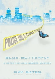 Blue Butterfly - A Detective John Bowers Mystery ebook by Ray Bates