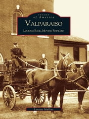 Valparaiso: - Looking Back, Moving Forward ebook by Lanette Mullins