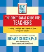 The Don't Sweat Guide for Teachers ebook by Richard Carlson