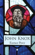 John Knox ebook by Eustace Percy