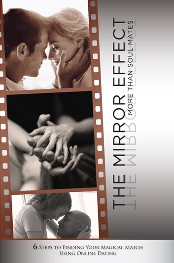The Mirror Effect - More Than Soul Mates; 6 Steps to Finding Your Magical Match Using Online Dating eBook by Troy Pummill,Judy Day