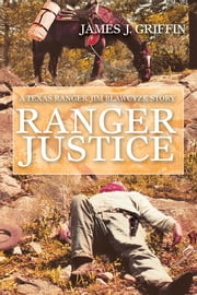 Ranger Justice - A Texas Ranger Jim Blawcyzk Story ebook by James Griffin