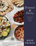 Dinner & Party - Gatherings. Suppers. Feasts. ebook by Rose Prince