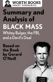 Summary and Analysis of Black Mass: Whitey Bulger, the FBI, and a Devil's Deal - Based on the Book by Dick Lehr and Gerard O'Neill ebook by Worth Books