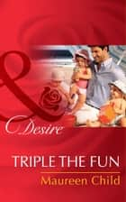 Triple the Fun (Mills & Boon Desire) ebook by Maureen Child
