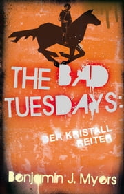 The Bad Tuesdays: Der Kristallreiter ebook by Kobo.Web.Store.Products.Fields.ContributorFieldViewModel