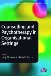 Counselling and Psychotherapy in Organisational Settings ebook by Mrs. R.M. Roberts,Judith Moore