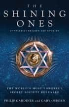 The Shining Ones: The World's Most Powerful Secret Society Revealed ebook by Philip Gardiner, Gary Osborn