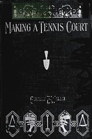 Making a Tennis Court (Illustrated) ebook by George E. Walsh