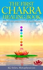 The First Chakra Healing Book - Clear & Balance Issues Around Belonging, Family & Community - Chakra Healing ebook by