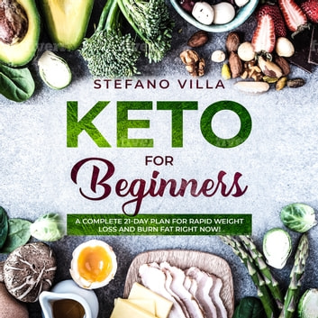 Keto For Beginners A Complete 21 Day Plan For Rapid Weight Loss And Burn Fat Right Now Audiobook By Stefano Villa 9781987190106 Rakuten Kobo United States