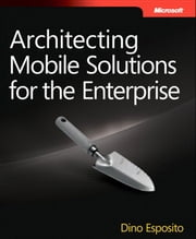 Architecting Mobile Solutions for the Enterprise ebook by Dino Esposito