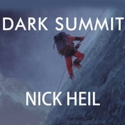 Dark Summit - The True Story of Everest's Most Controversial Season audiobook by Nick Heil