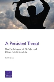 A Persistent Threat - The Evolution of al Qa'ida and Other Salafi Jihadists ebook by Seth G. Jones