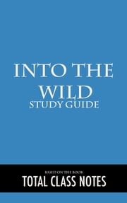 Into the Wild: Study Guide - Into the Wild, Study Review Guide, John Krakauer ebook by Total Class Notes