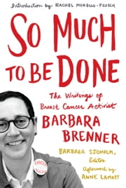 So Much to Be Done - The Writings of Breast Cancer Activist Barbara Brenner ebook by Barbara Brenner,Barbara Sjoholm
