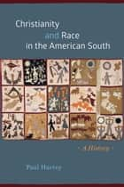 Christianity and Race in the American South - A History ebook by Paul Harvey