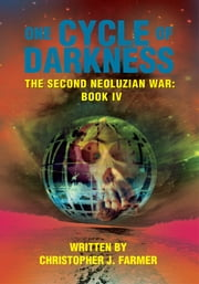 One Cycle of Darkness - The Second Neoluzian War: Book IV ebook by Christopher Farmer