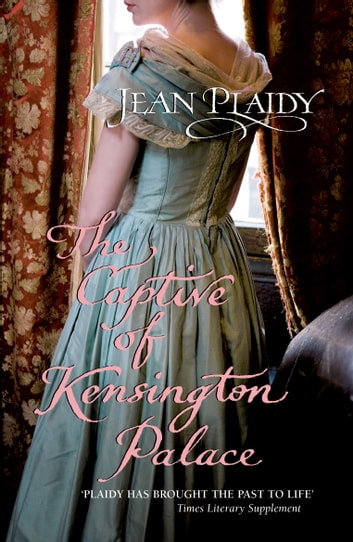The Captive of Kensington Palace - (Queen Victoria: Book 1) ebook by Jean Plaidy