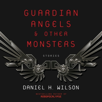 Guardian Angels and Other Monsters audiobook by Daniel H. Wilson