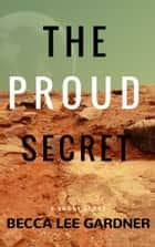 The Proud Secret ebook by Becca Lee Gardner