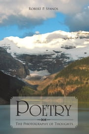 Poetry: The Photography of Thoughts ebook by Robert P. Spanos