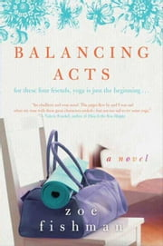 Balancing Acts - A Novel ebook by Zoe Fishman