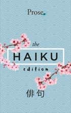 Prose. The Haiku Edition - Japanese Version ebook by Prose LLC