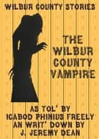 The Wilbur County Vampire ebook by J. Jeremy Dean