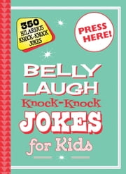 Belly Laugh Knock-Knock Jokes for Kids - 350 Hilarious Knock-Knock Jokes ebook by Sky Pony Editors,Bethany Straker