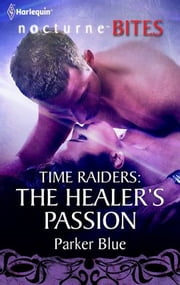 Time Raiders: The Healer's Passion ebook by Parker Blue