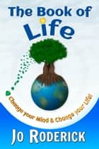 The Book Of Life - Change your Mind and Change your Life! ebook by Jo Roderick