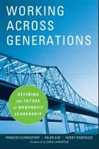 Working Across Generations - Defining the Future of Nonprofit Leadership eBook by Frances Kunreuther, Helen Kim, Robby Rodriguez,...