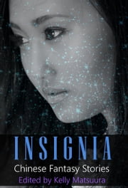 Insignia: Chinese Fantasy Stories ebook by Kelly Matsuura,Joyce Chng,Holly Kench,David Jón Fuller