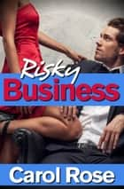 Risky Business ebook by Carol Rose