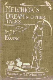 Melchior's Dream and Other Tales ebook by Juliana Horatia Ewing