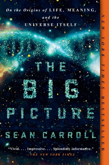 The Big Picture - On the Origins of Life, Meaning, and the Universe Itself ebook by Sean Carroll